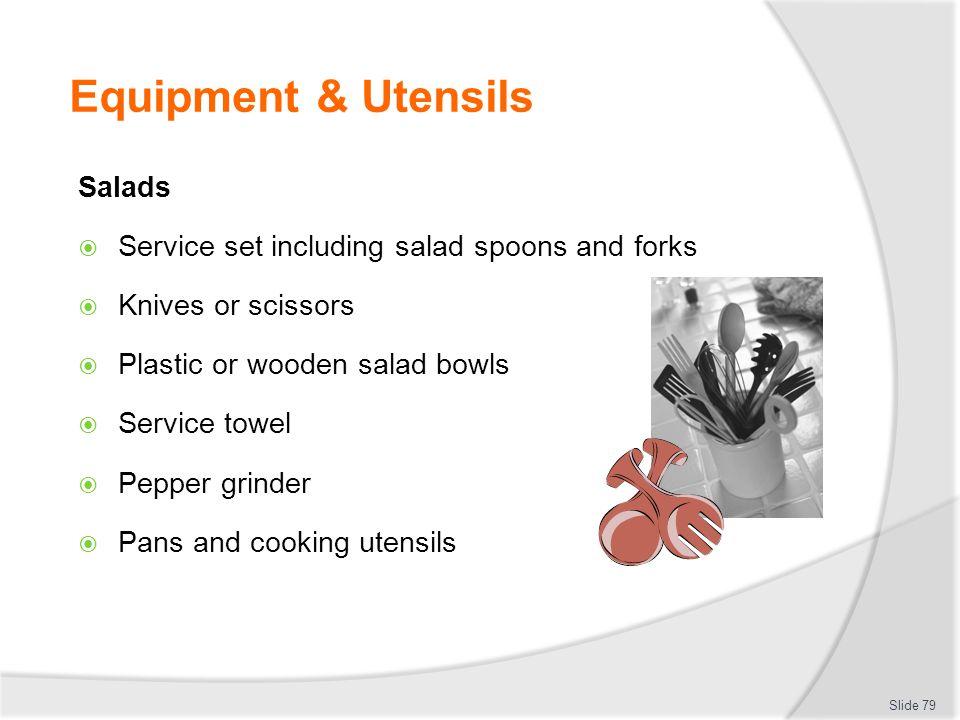 Equipment & Utensils Salads Service set including salad spoons and forks Knives or scissors Plastic or wooden salad bowls Service towel Pepper grinder Pans and cooking utensils Slide 79