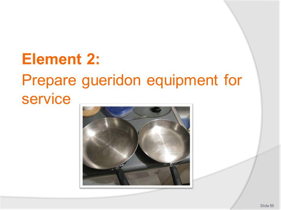 Element 2: Prepare gueridon equipment for service Slide 86