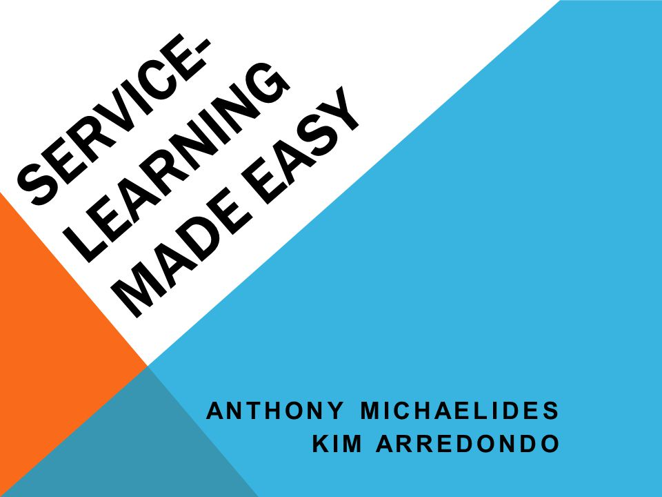 SERVICE- LEARNING MADE EASY ANTHONY MICHAELIDES KIM ARREDONDO