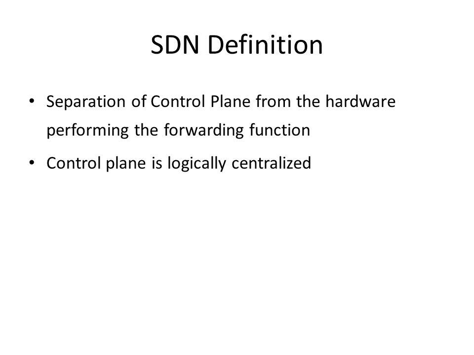 SDN Advantages Centralized control makes it easier to configure, troubleshoot and maintain Eliminates box mode of configuration Enables control at a high level