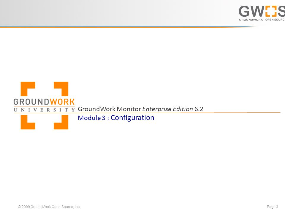 © 2009 GroundWork Open Source, Inc. Page 3 GroundWork Monitor Enterprise Edition 6.2 Module 3 : Configuration