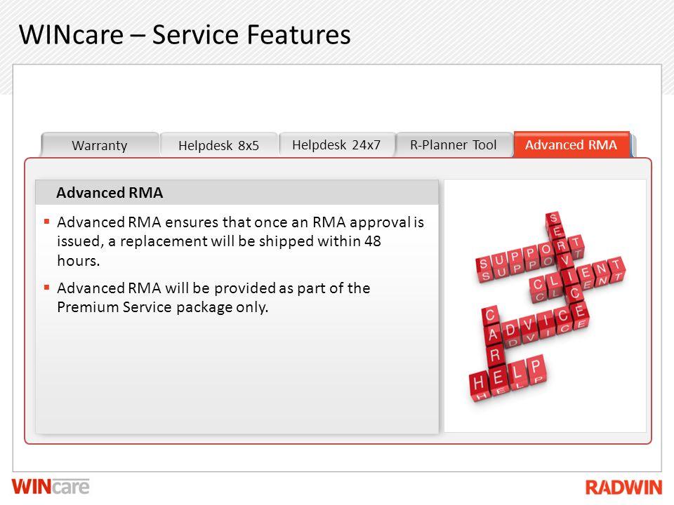 Helpdesk 24x7 Helpdesk 8x5Warranty R-Planner ToolAdvanced RMA WINcare – Service Features Placeholder for your own sub headline Advanced RMA Advanced R