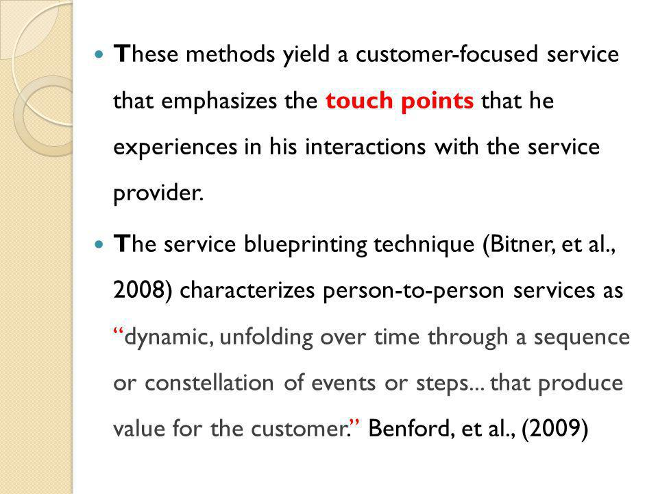 These methods yield a customer-focused service that emphasizes the touch points that he experiences in his interactions with the service provider.