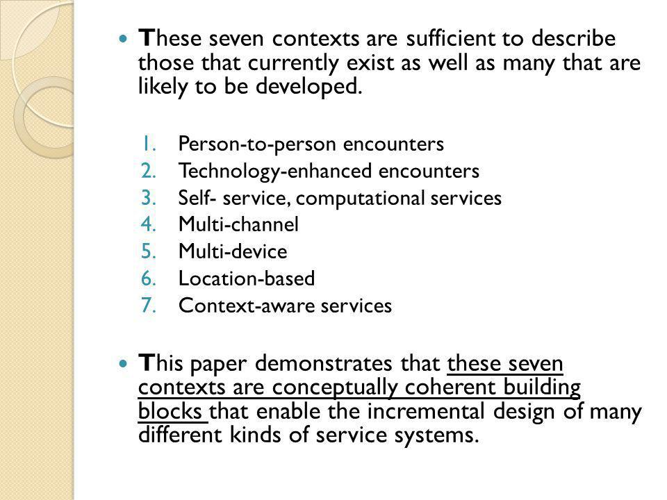 These seven contexts are sufficient to describe those that currently exist as well as many that are likely to be developed.