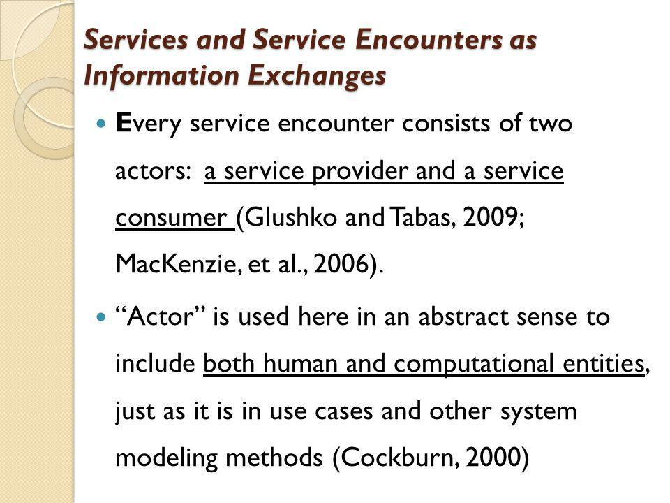 Services and Service Encounters as Information Exchanges Every service encounter consists of two actors: a service provider and a service consumer (Gl