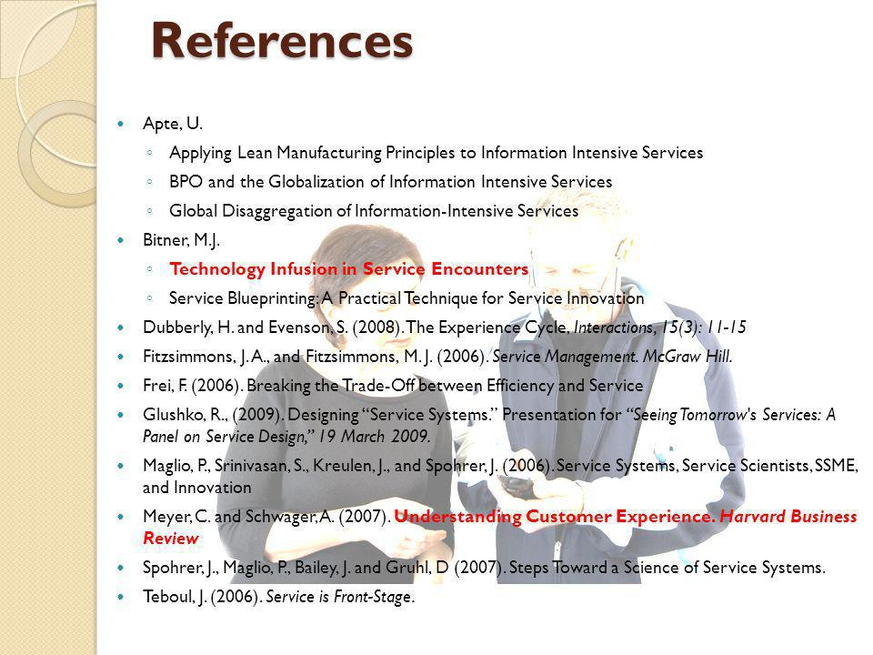 References Apte, U. Applying Lean Manufacturing Principles to Information Intensive Services BPO and the Globalization of Information Intensive Servic