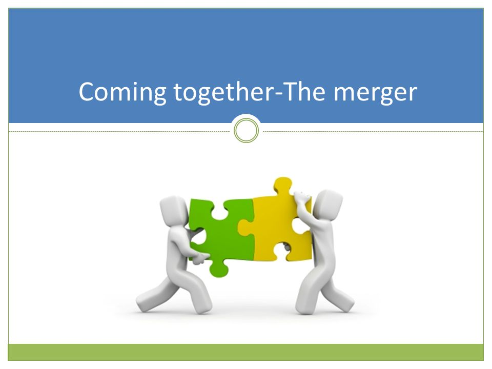 Coming together-The merger