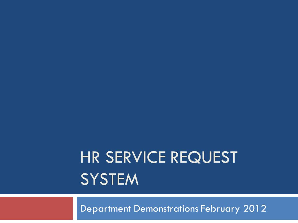 HR SERVICE REQUEST SYSTEM Department Demonstrations February 2012