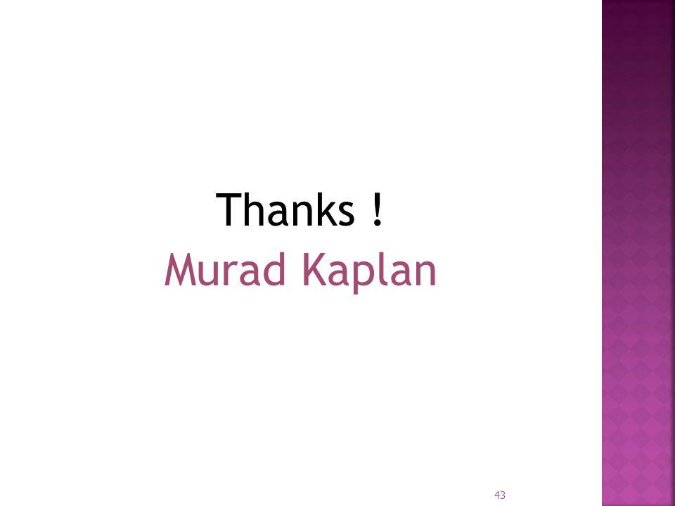 Thanks ! Murad Kaplan 43