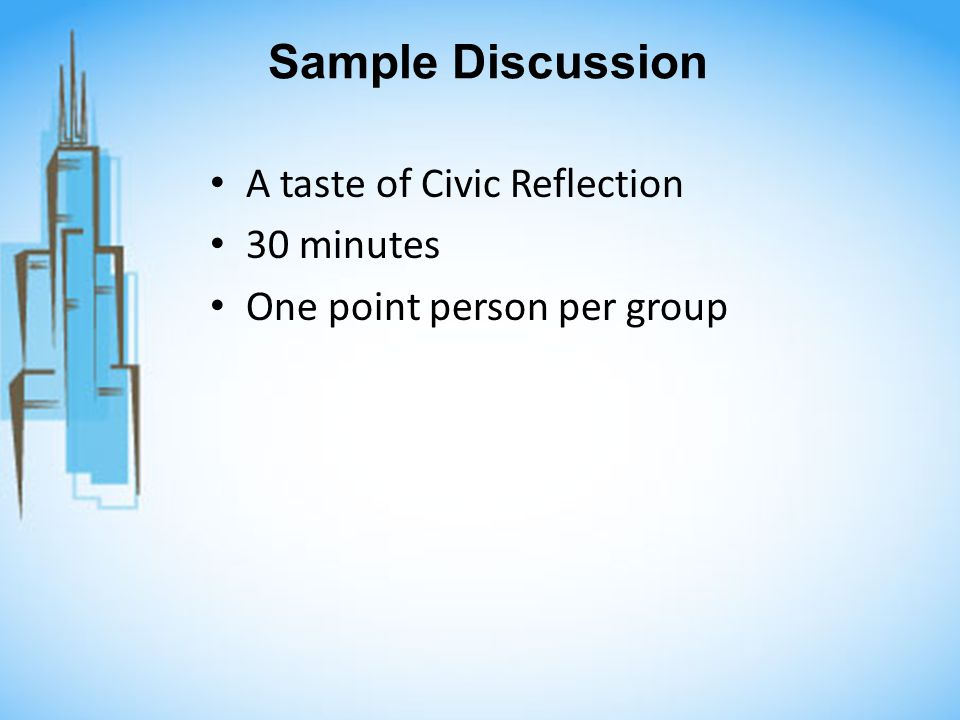 Sample Discussion A taste of Civic Reflection 30 minutes One point person per group