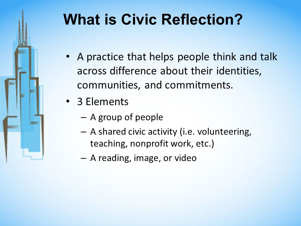 What is Civic Reflection? A practice that helps people think and talk across difference about their identities, communities, and commitments. 3 Elemen