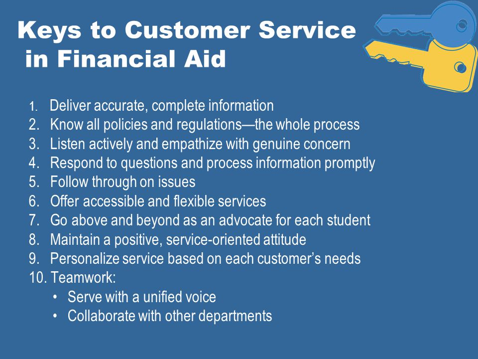 Keys to Customer Service in Financial Aid 1. Deliver accurate, complete information 2.