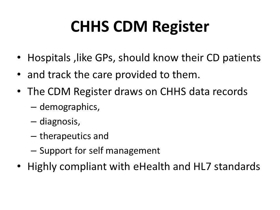 CHHS CDM Register Hospitals,like GPs, should know their CD patients and track the care provided to them.