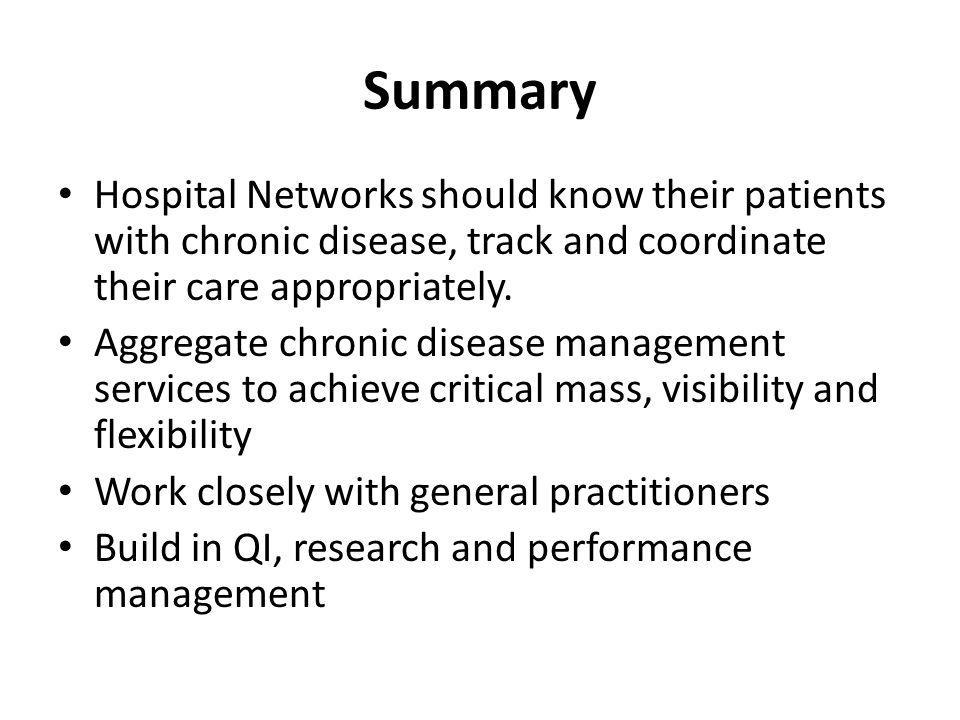 Summary Hospital Networks should know their patients with chronic disease, track and coordinate their care appropriately.