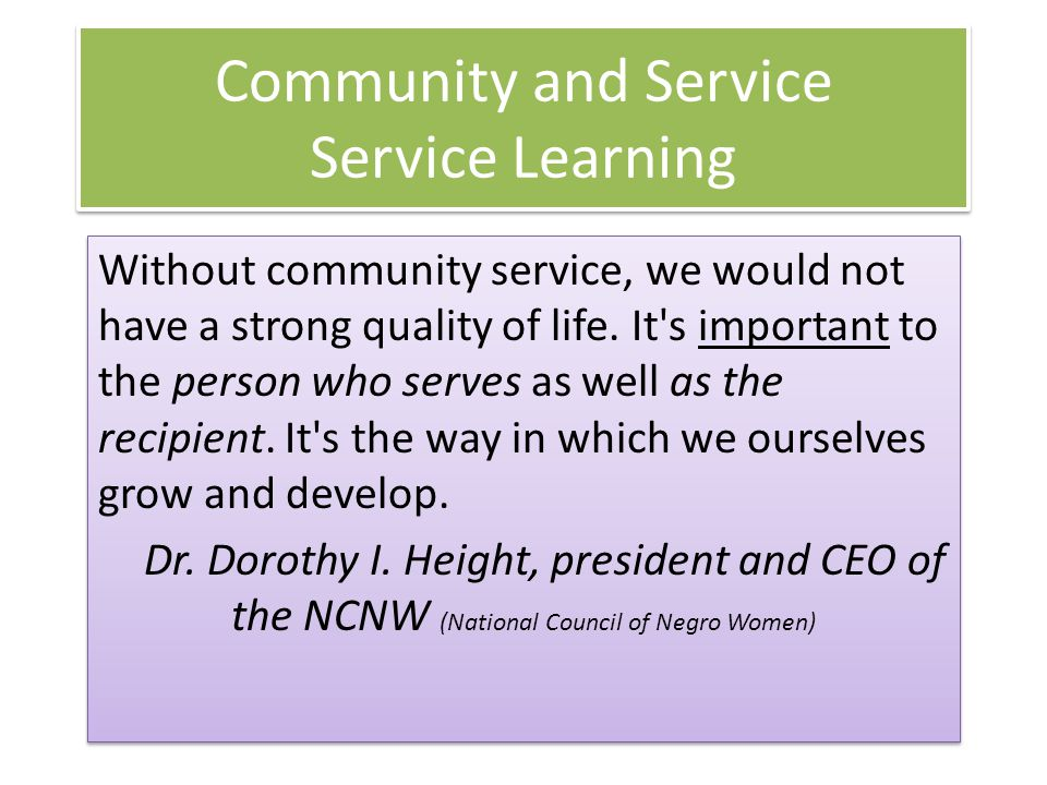 Without community service, we would not have a strong quality of life. It's important to the person who serves as well as the recipient. It's the way