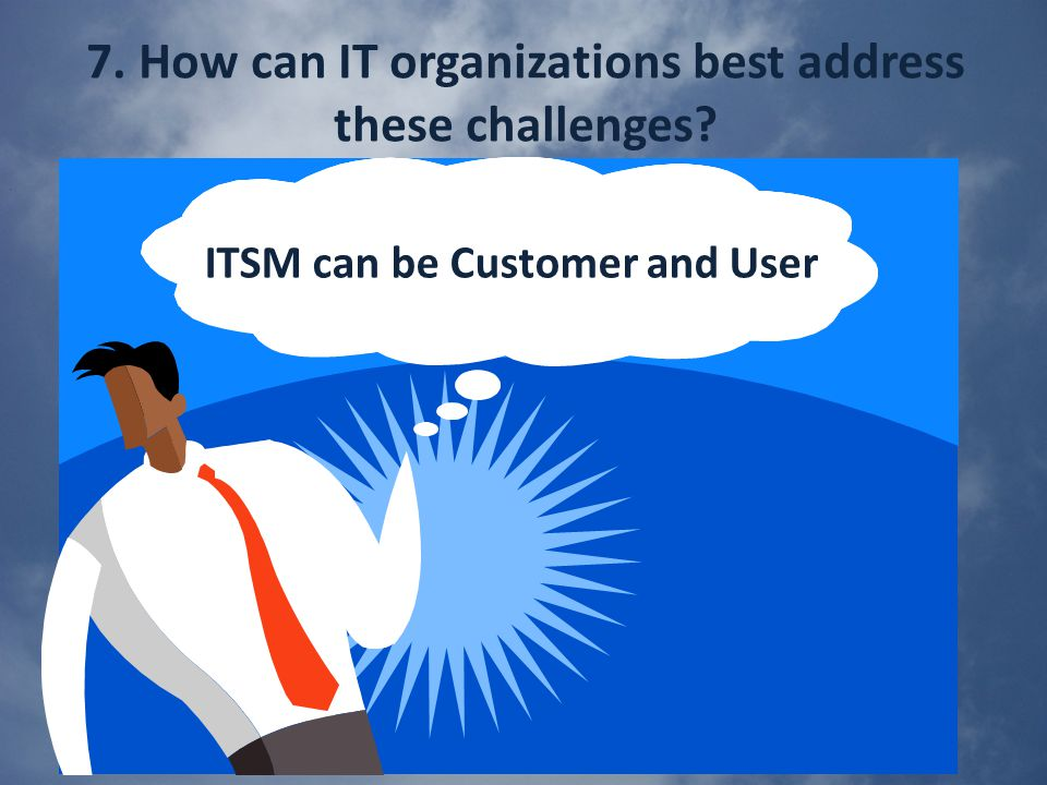 7. How can IT organizations best address these challenges.