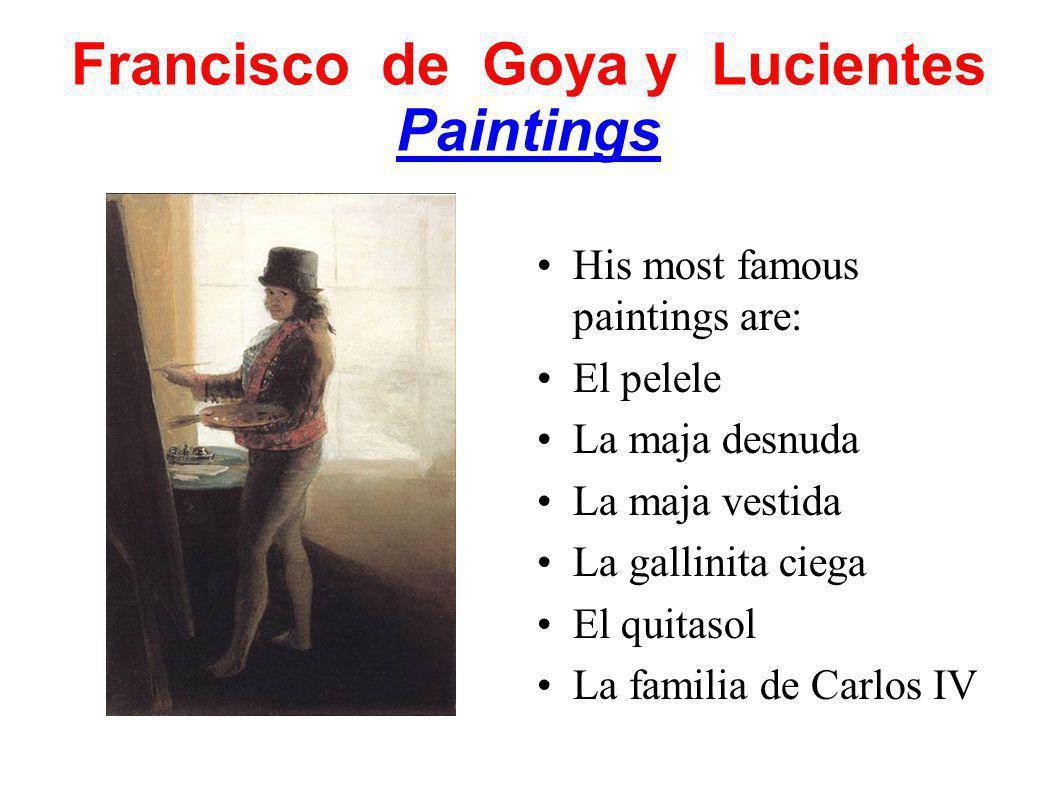 Francisco de Goya y Lucientes Paintings His most famous paintings are: El pelele La maja desnuda La maja vestida La gallinita ciega El quitasol La familia de Carlos IV