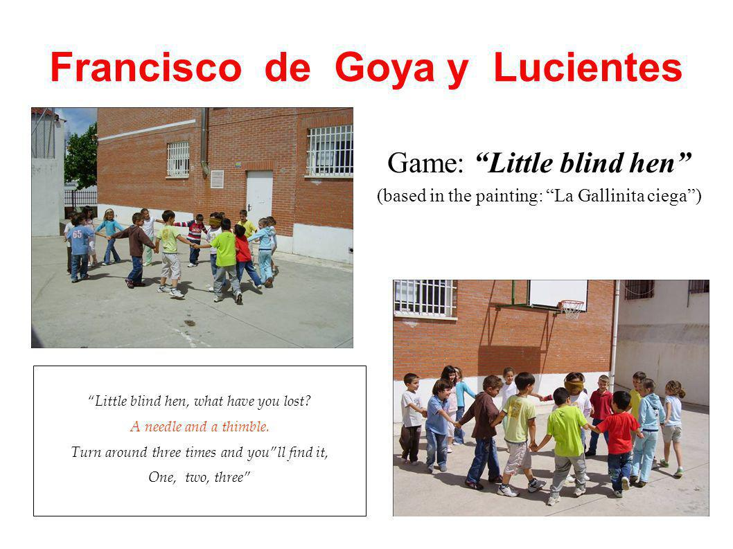 Francisco de Goya y Lucientes Game: Little blind hen (based in the painting: La Gallinita ciega) Little blind hen, what have you lost.