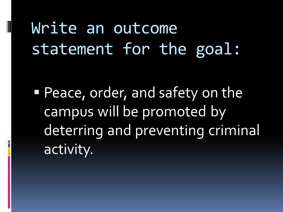 Write an outcome statement for the goal: Peace, order, and safety on the campus will be promoted by deterring and preventing criminal activity.