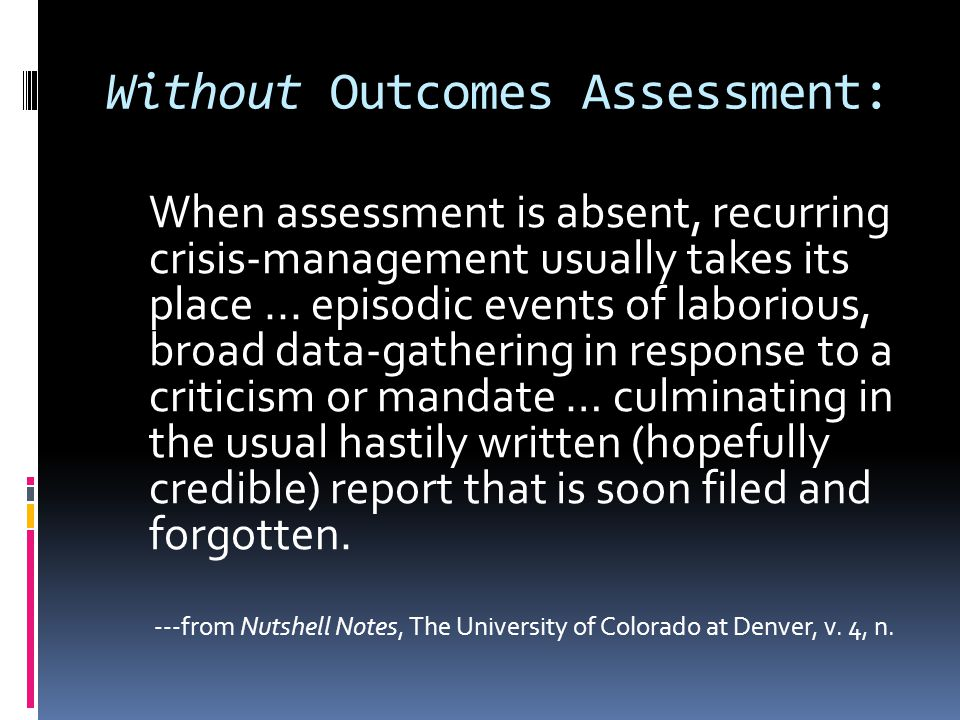 Without Outcomes Assessment: When assessment is absent, recurring crisis-management usually takes its place...