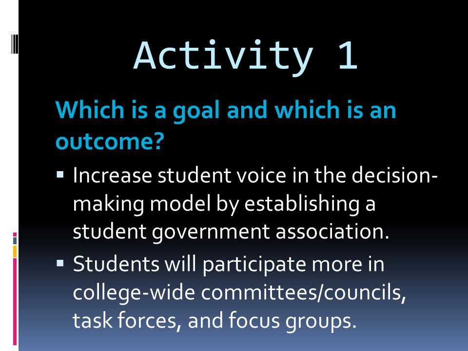 Activity 1 Which is a goal and which is an outcome.