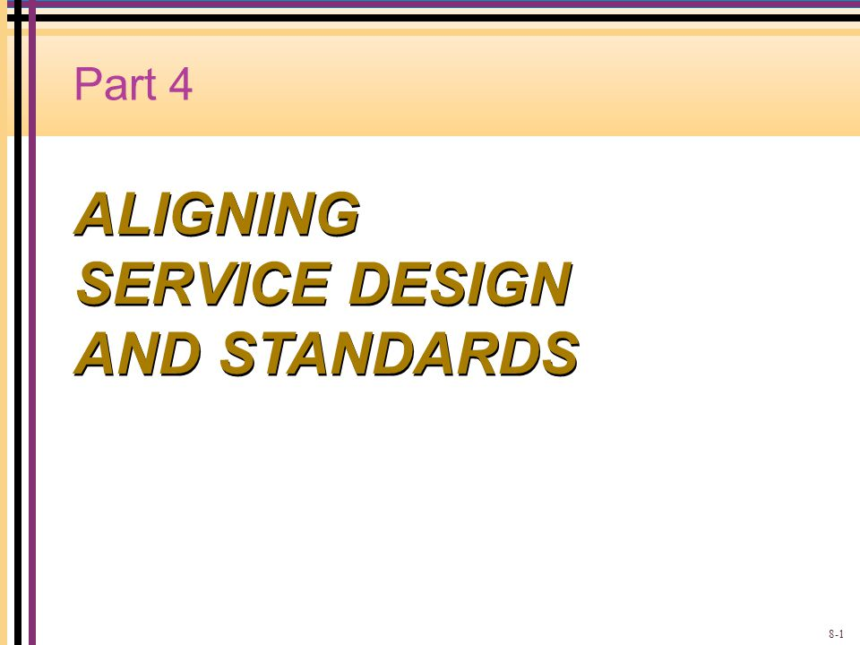 Part 4 ALIGNING SERVICE DESIGN AND STANDARDS 8-1