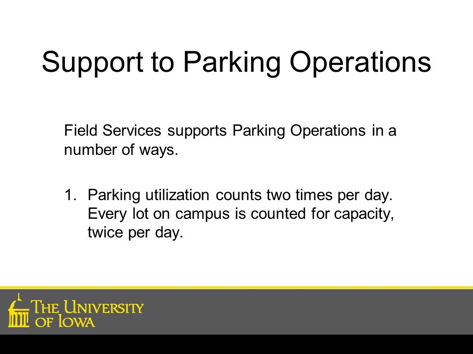 Support to Parking Operations Field Services supports Parking Operations in a number of ways.