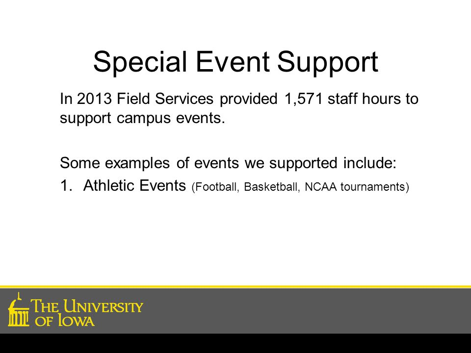 Special Event Support In 2013 Field Services provided 1,571 staff hours to support campus events.