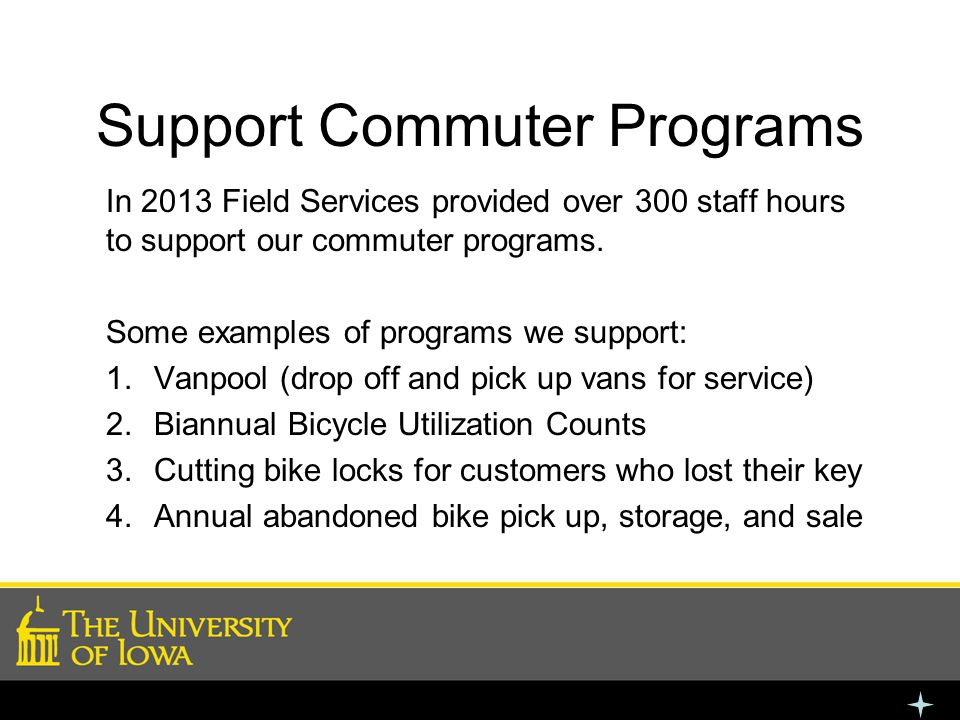 Support Commuter Programs In 2013 Field Services provided over 300 staff hours to support our commuter programs.