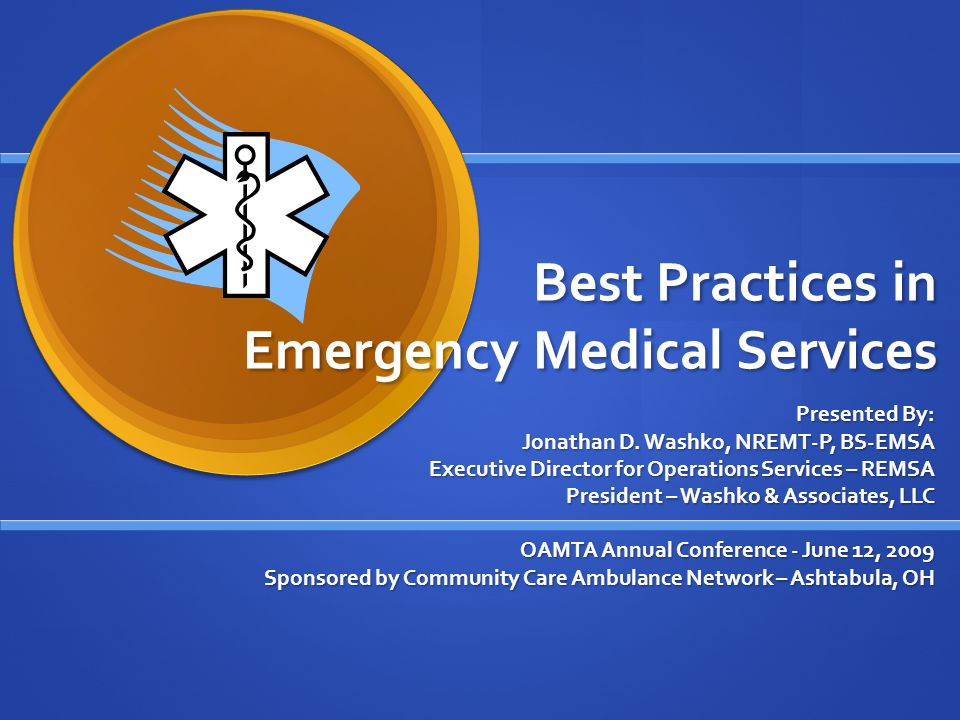 Best Practices in Emergency Medical Services Presented By: Jonathan D.