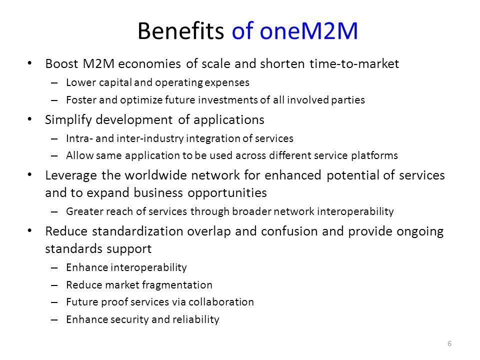 Boost M2M economies of scale and shorten time-to-market – Lower capital and operating expenses – Foster and optimize future investments of all involve