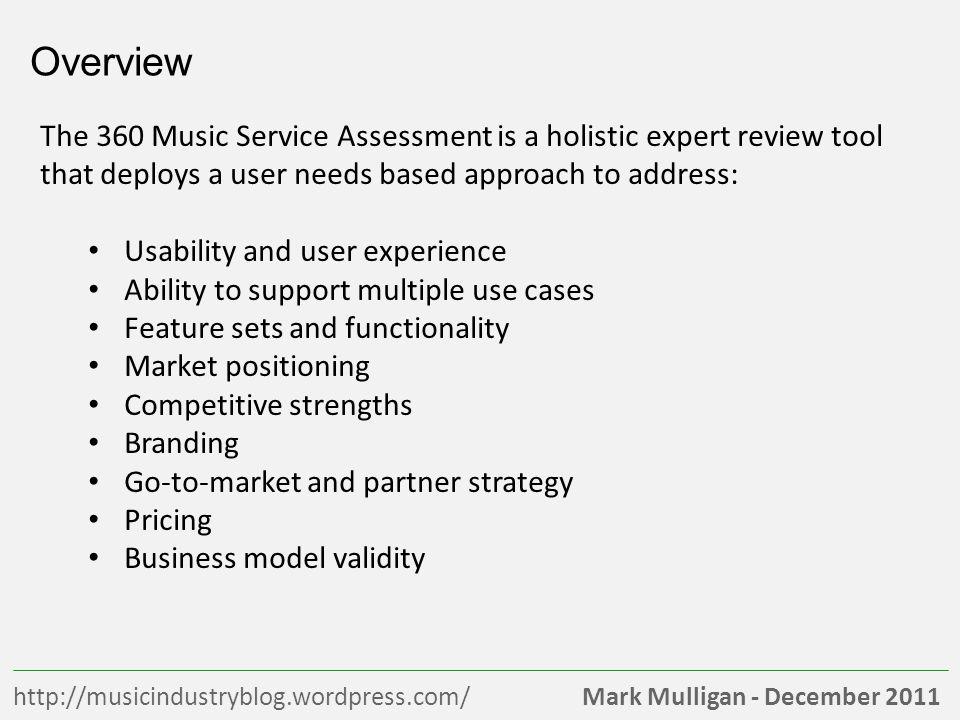 Mark Mulligan - December 2011http://musicindustryblog.wordpress.com/ Overview The 360 Music Service Assessment is a holistic expert review tool that d