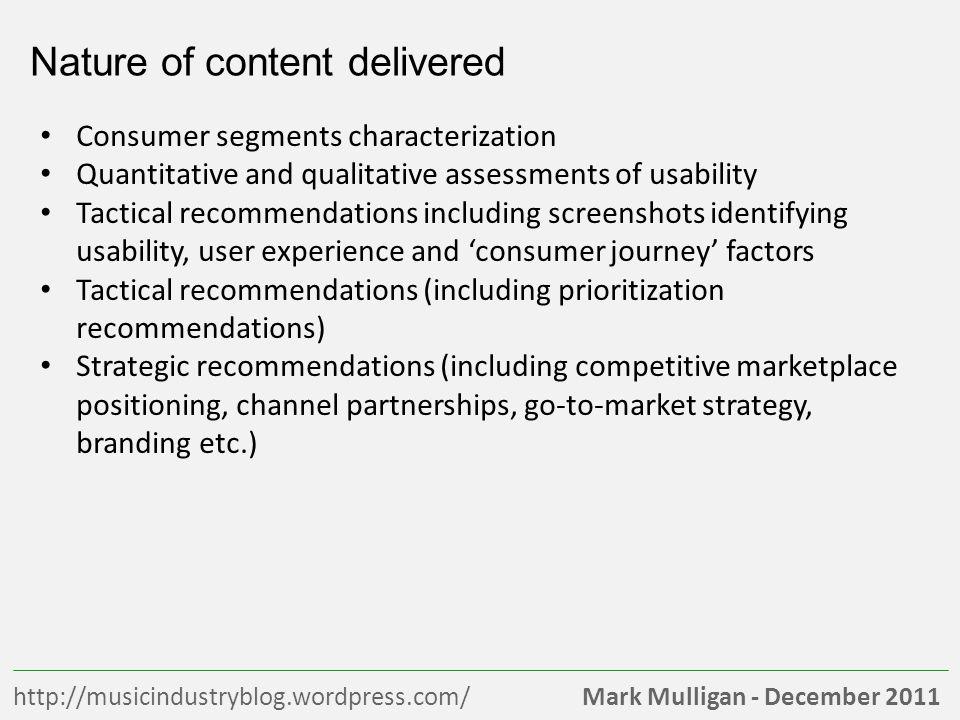 Mark Mulligan - December 2011http://musicindustryblog.wordpress.com/ Nature of content delivered Consumer segments characterization Quantitative and q