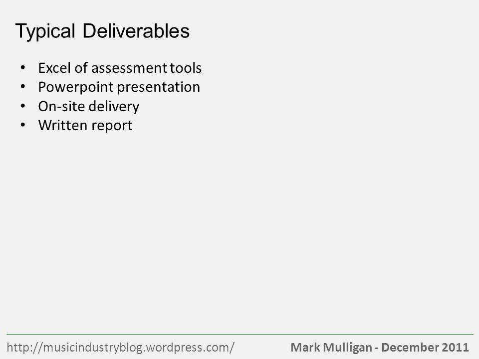 Mark Mulligan - December 2011http://musicindustryblog.wordpress.com/ Typical Deliverables Excel of assessment tools Powerpoint presentation On-site de