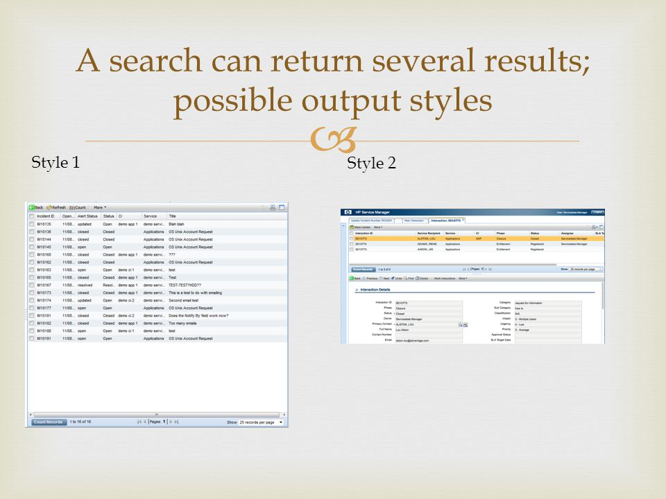 A search can return several results; possible output styles Style 1 Style 2
