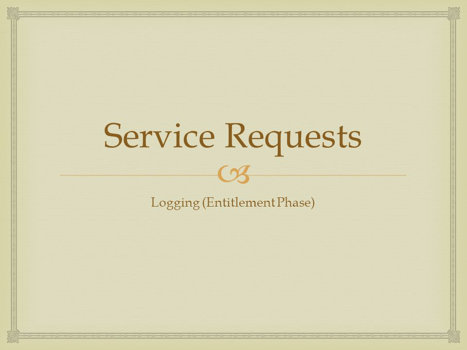 Service Requests Logging (Entitlement Phase)