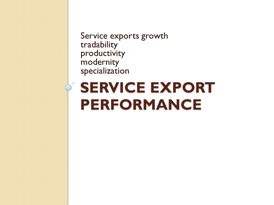 SERVICE EXPORT PERFORMANCE Service exports growth tradability productivity modernity specialization