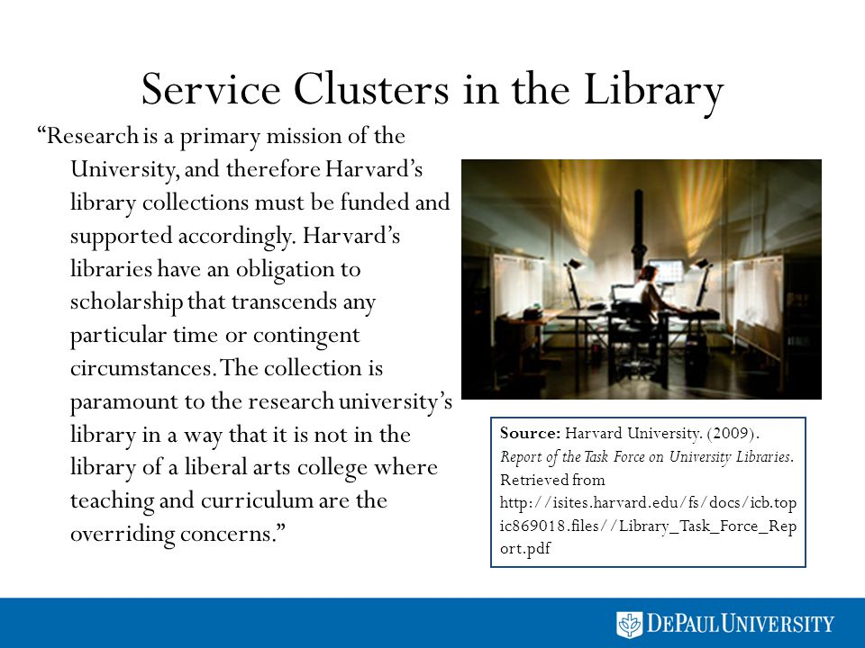 Service Clusters in the Library Research is a primary mission of the University, and therefore Harvards library collections must be funded and support