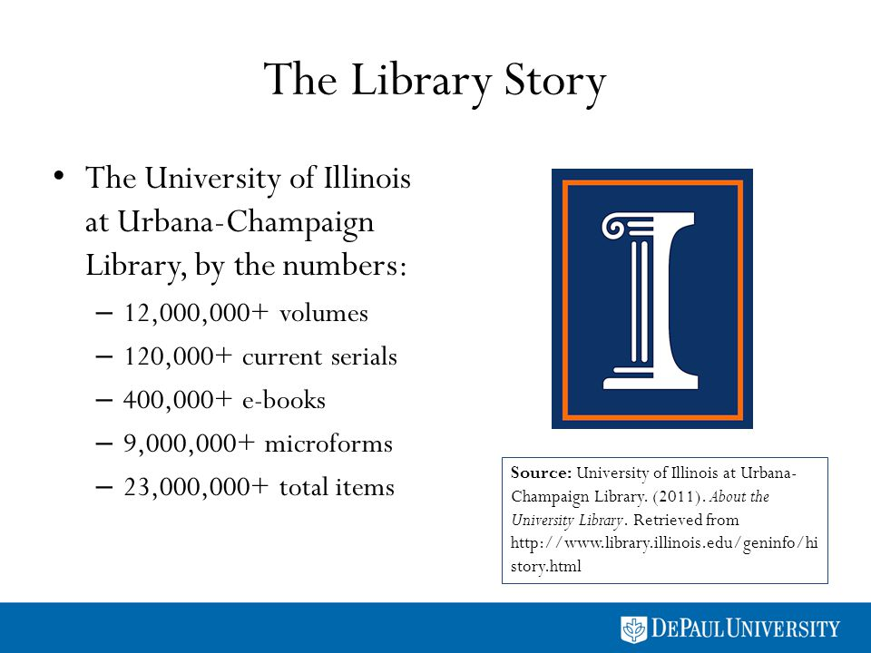 The Library Story The University of Illinois at Urbana-Champaign Library, by the numbers: – 12,000,000+ volumes – 120,000+ current serials – 400,000+