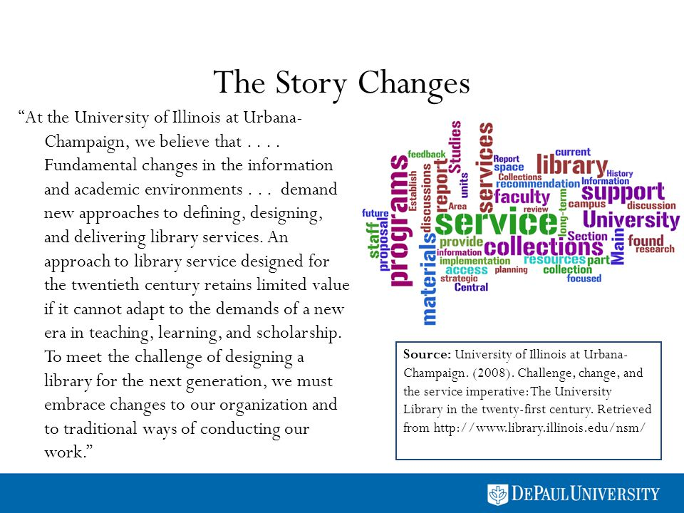 The Story Changes At the University of Illinois at Urbana- Champaign, we believe that.... Fundamental changes in the information and academic environm