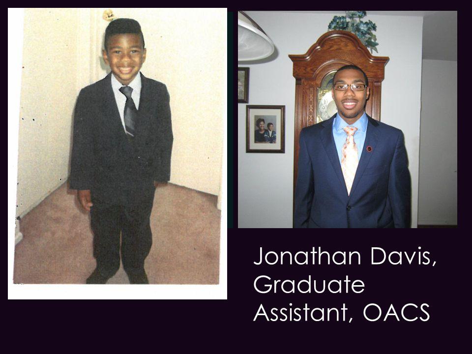 + Jonathan Davis, Graduate Assistant, OACS Jonathan Davis
