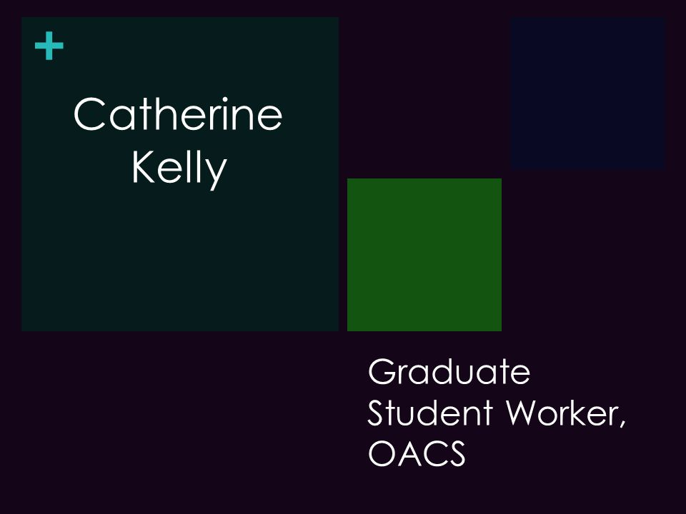 + Graduate Student Worker, OACS Catherine Kelly