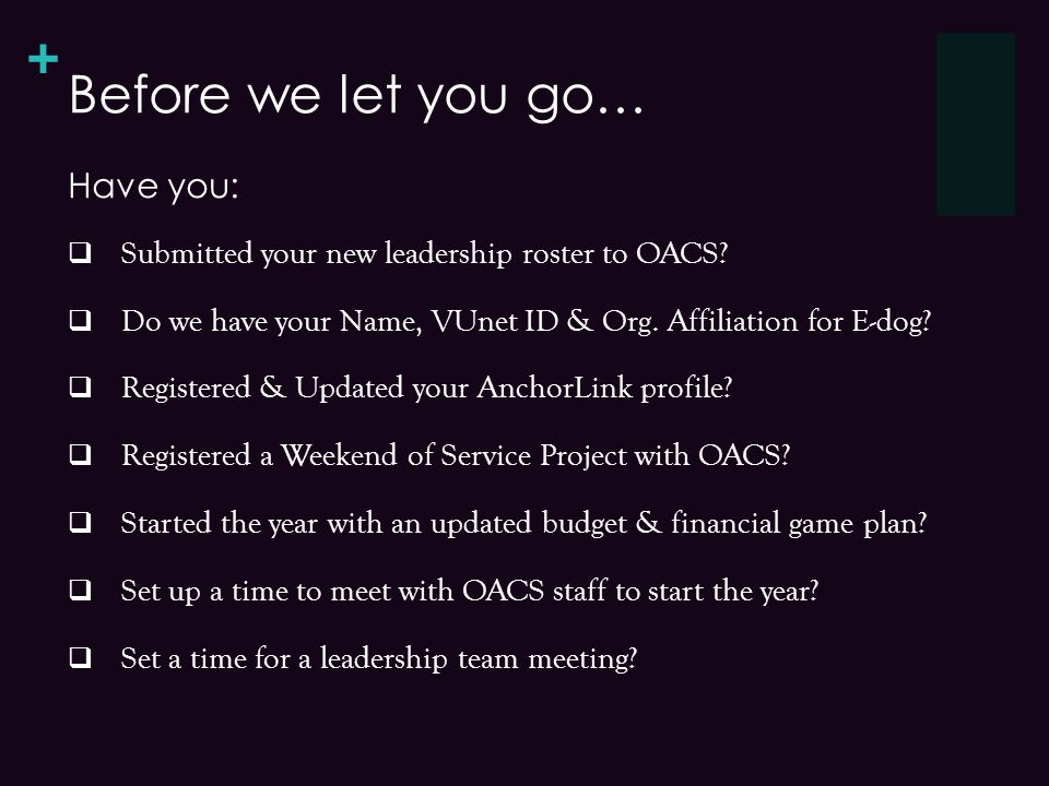 + Before we let you go… Submitted your new leadership roster to OACS.