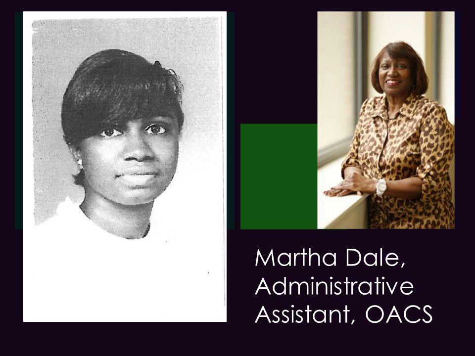 + Martha Dale, Administrative Assistant, OACS Martha Dale