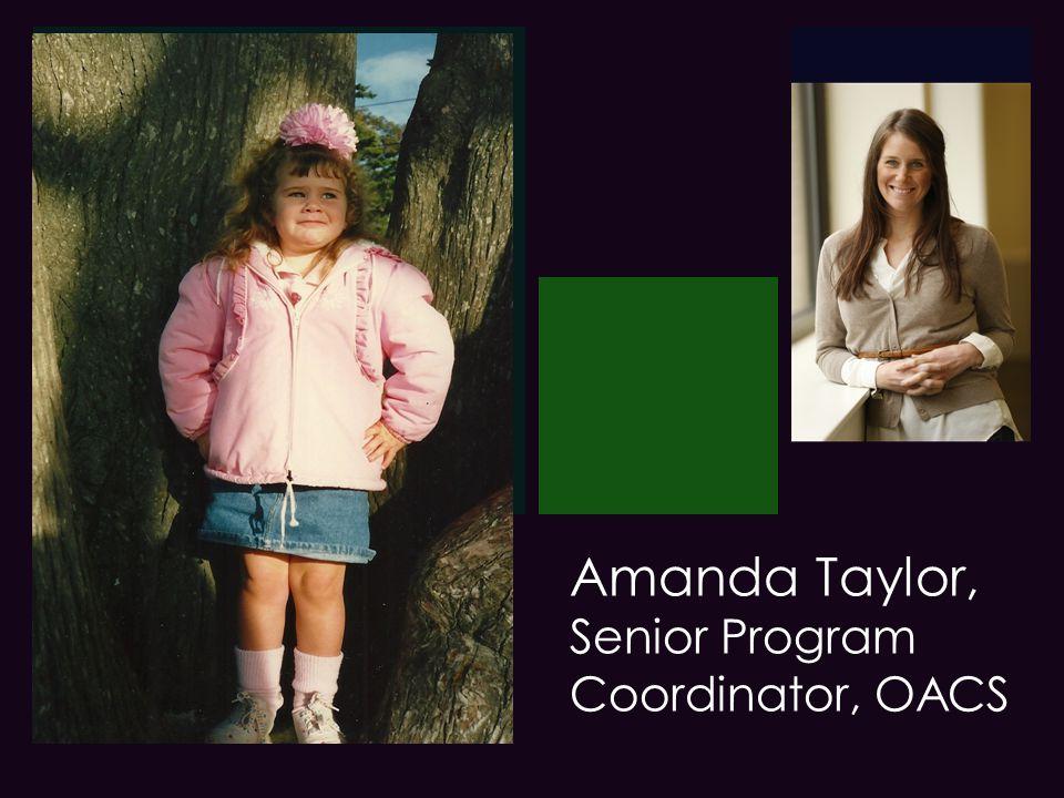+ Amanda Taylor, Senior Program Coordinator, OACS