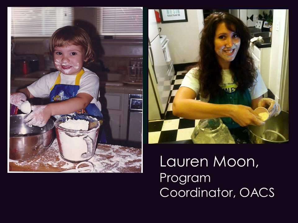 + Lauren Moon, Program Coordinator, OACS