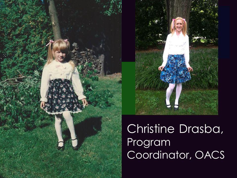 + Christine Drasba, Program Coordinator, OACS Christine Drasba