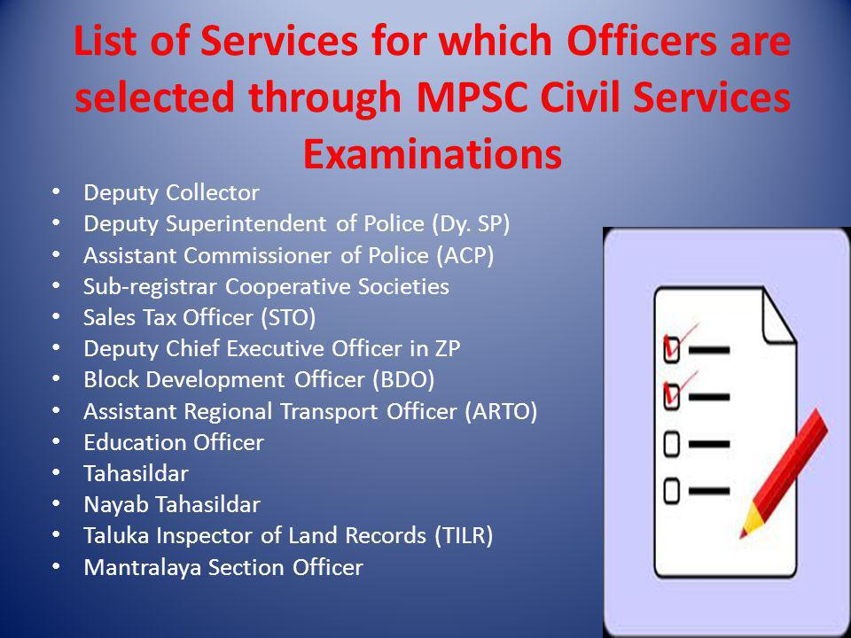 List of Services for which Officers are selected through MPSC Civil Services Examinations Deputy Collector Deputy Superintendent of Police (Dy. SP) As