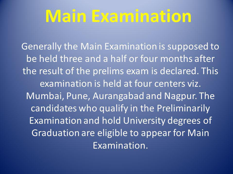 Main Examination Generally the Main Examination is supposed to be held three and a half or four months after the result of the prelims exam is declare
