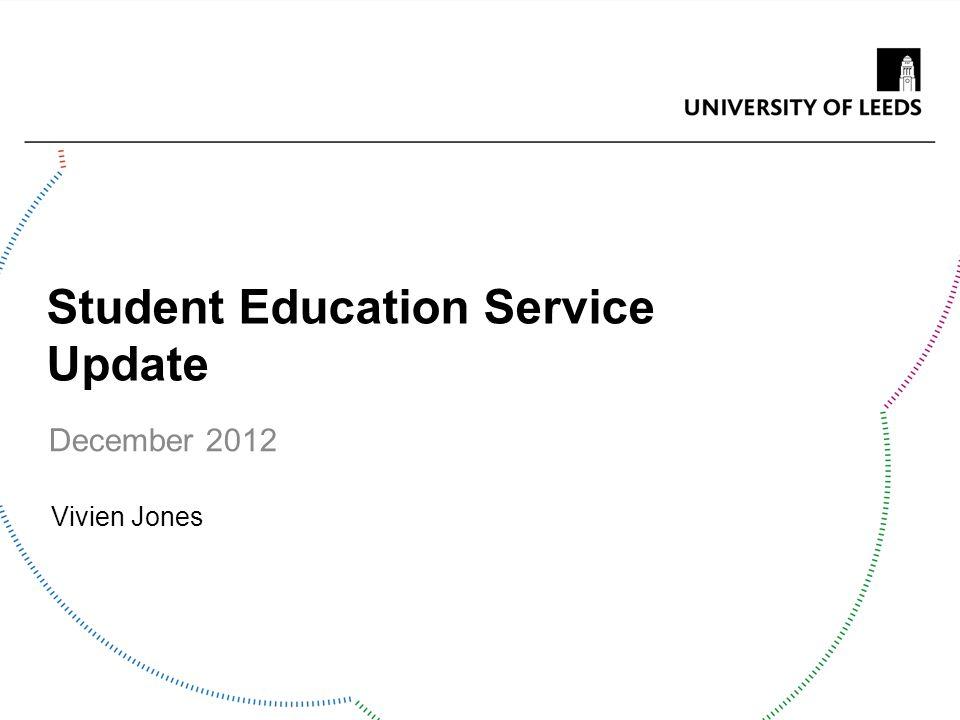 Student Education Service Update December 2012 Vivien Jones